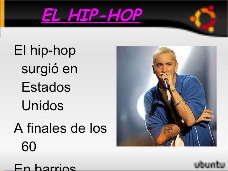 EL HIP-HOP <ul><li>El hip-hop surgió en Estados Unidos