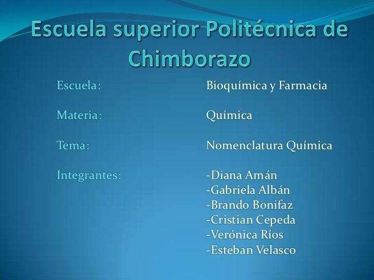 Escuela superior Politécnica de Chimborazo<br />Escuela: Bioquímica y Farmacia<br />Materia:Química<br />Tema:No...