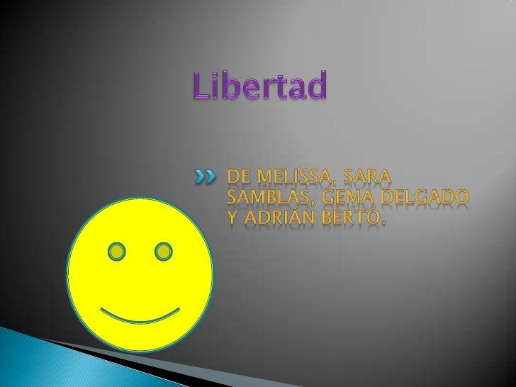 La libertad es un sentimiento que no todas las personas les dejan tenerlo.La libertad es lo que sientes cuando eres libre....
