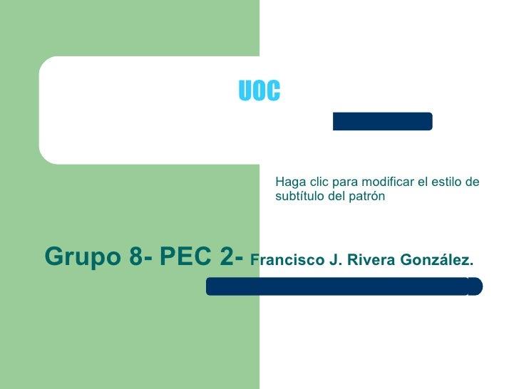 Grupo 8- PEC 2-  Francisco J. Rivera González. UOC