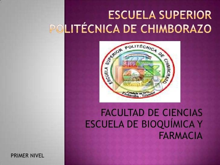 ESCUELA SUPERIOR POLITÉCNICA DE CHIMBORAZO <br />FACULTAD DE CIENCIAS<br />ESCUELA DE BIOQUÍMICA Y <br />        FARMACIA...