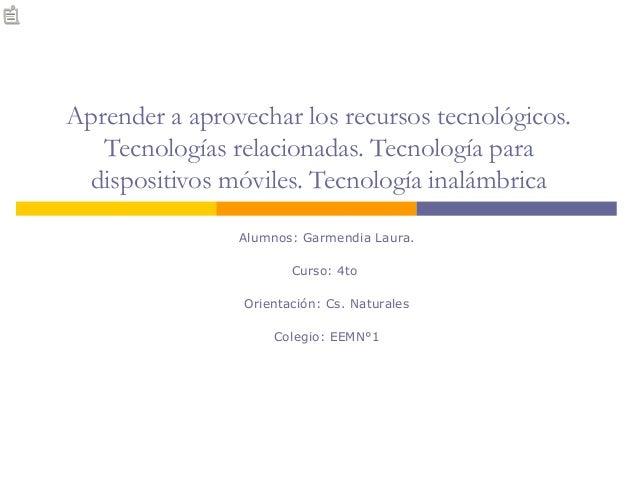 Aprender a aprovechar los recursos tecnológicos. Tecnologías relacionadas. Tecnología para dispositivos móviles. Tecnologí...