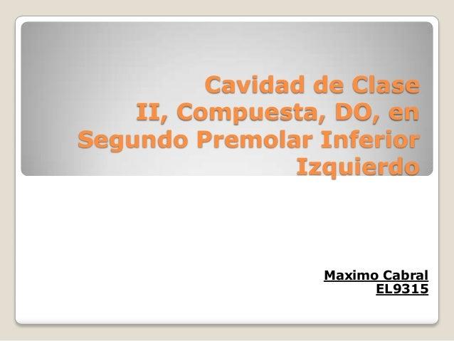 Cavidad de Clase II, Compuesta, DO, en Segundo Premolar Inferior Izquierdo Maximo Cabral EL9315
