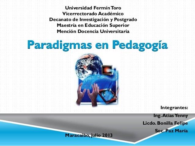 Integrantes: Ing.AtiasYenny Licdo. Bonilla Felipe Soc. Paz María Universidad FermínToro Vicerrectorado Académico Decanato ...