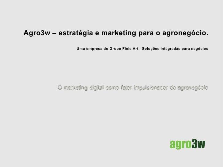 Agro3w – estratégia e marketing para o agronegócio. Uma empresa do Grupo Finis Art - Soluções integradas para negócios
