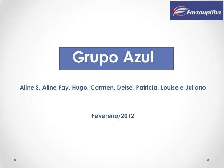Grupo AzulAline S, Aline Fay, Hugo, Carmen, Deise, Patrícia, Louise e Juliano                         Fevereiro/2012