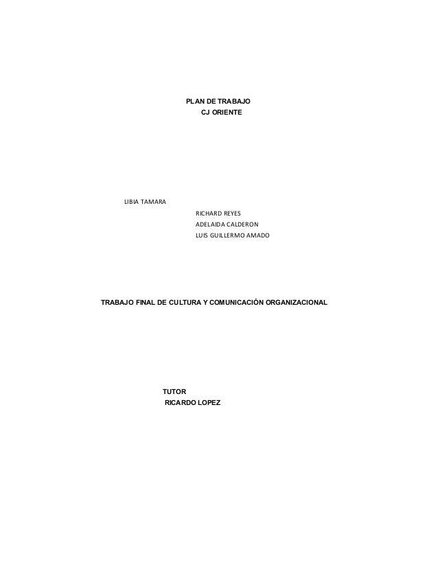 PLAN DE TRABAJO CJ ORIENTE LIBIA TAMARA RICHARD REYES ADELAIDA CALDERON LUIS GUILLERMO AMADO TRABAJO FINAL DE CULTURA Y CO...