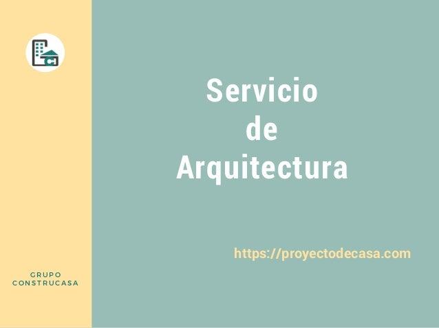 Servicio de Arquitectura https://proyectodecasa.com GRUPO CONSTRUCASA