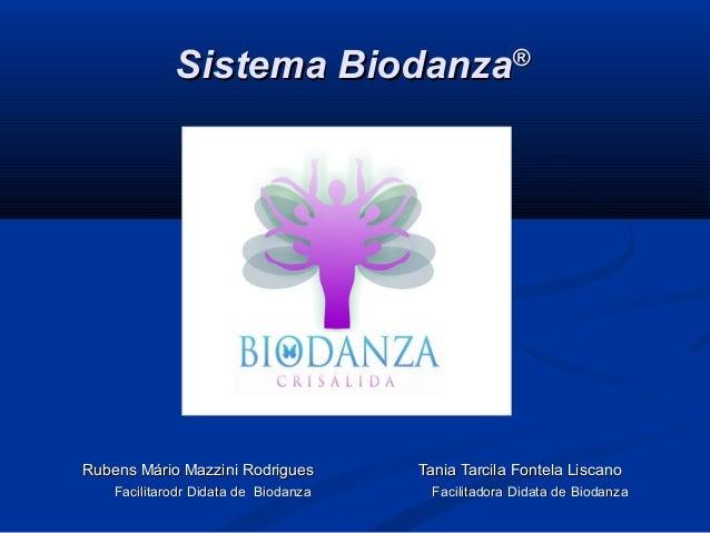 Sistema BiodanzaSistema Biodanza®® Rubens Mário Mazzini Rodrigues Tania Tarcila Fontela LiscanoRubens Mário Mazzini Rodrig...