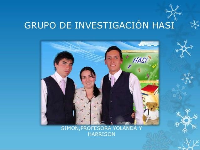 GRUPO DE INVESTIGACIÓN HASI      SIMON,PROFESORA YOLANDA Y              HARRISON