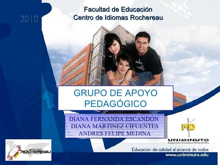 Facultad de Educación Centro de Idiomas Rochereau GRUPO DE APOYO PEDAGÓGICO DIANA FERNANDA ESCANDÓN  DIANA MARTINEZ CIFUEN...
