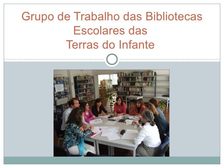 Grupo de Trabalho das Bibliotecas          Escolares das        Terras do Infante