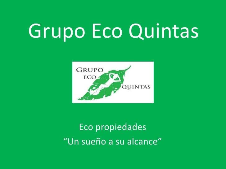 """Grupo Eco Quintas          Eco propiedades    """"Un sueño a su alcance"""""""