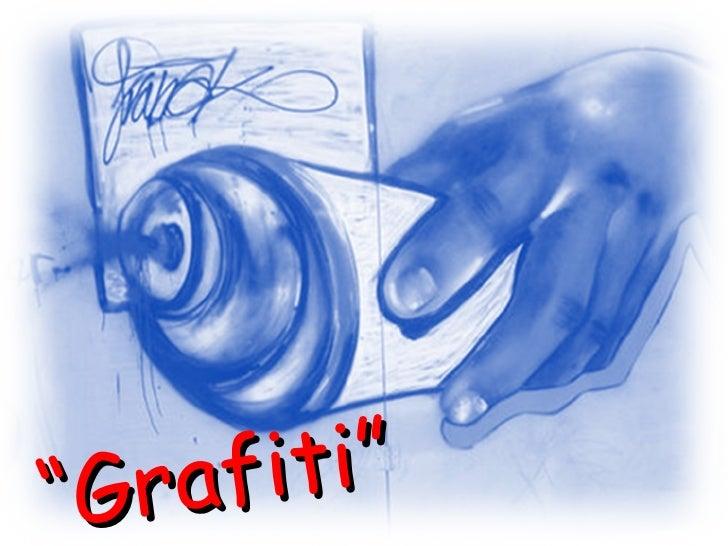 """"""" Grafiti"""""""