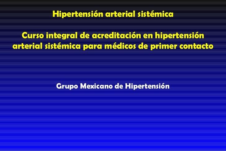 Hipertensión arterial sistémica Curso integral de acreditación en hipertensión arterial sistémica para médicos de primer c...