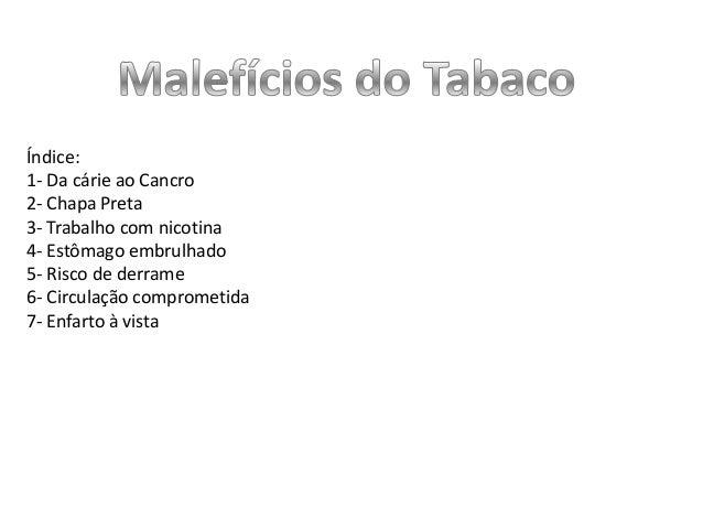 Índice: 1- Da cárie ao Cancro 2- Chapa Preta 3- Trabalho com nicotina 4- Estômago embrulhado 5- Risco de derrame 6- Circul...