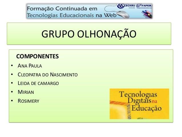 GRUPO OLHONAÇÃO COMPONENTES • ANA PAULA • CLEOPATRA DO NASCIMENTO • LEIDA DE CAMARGO • MIRIAN • ROSIMERY