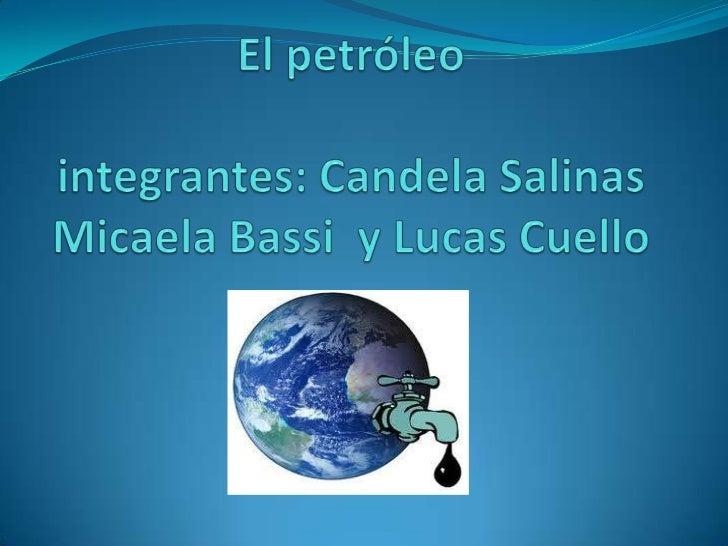 El petróleointegrantes: Candela Salinas Micaela Bassi  y Lucas Cuello<br />