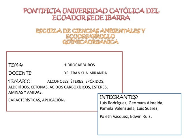 TEMA: HIDROCARBUROS DOCENTE: DR. FRANKLIN MIRANDA TEMARIO: ALCOHOLES, ÉTERES, EPÓXIDOS, ALDEHÍDOS, CETONAS, ÁCIDOS CARBOXÍ...