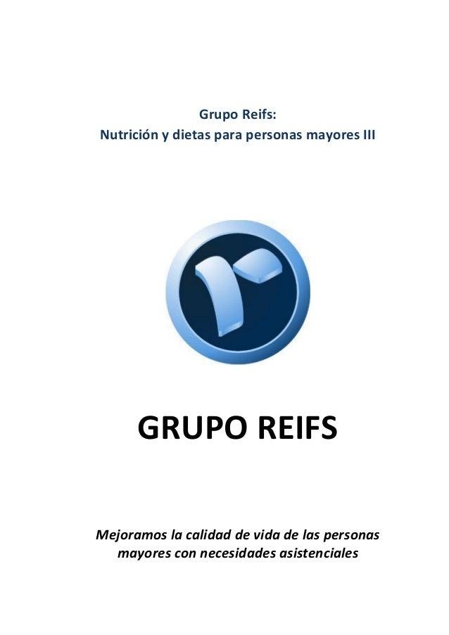 Grupo Reifs: Nutrición y dietas para personas mayores III GRUPO REIFS Mejoramos la calidad de vida de las personas mayores...