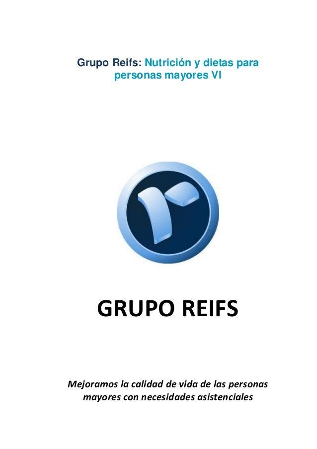 Grupo Reifs: Nutrición y dietas para personas mayores VI GRUPO REIFS Mejoramos la calidad de vida de las personas mayores ...