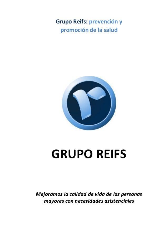 Grupo Reifs: prevención y promoción de la salud GRUPO REIFS Mejoramos la calidad de vida de las personas mayores con neces...