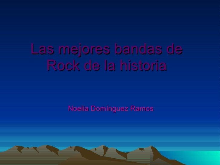 Las mejores bandas de Rock de la historia Noelia Domínguez Ramos