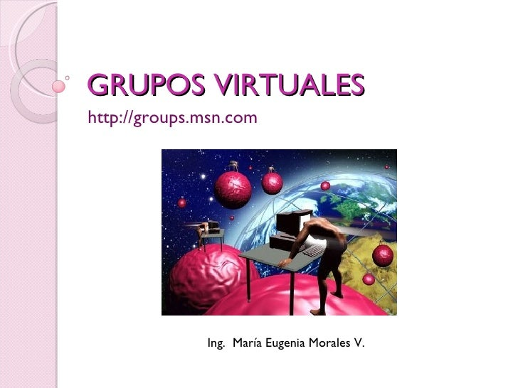 GRUPOS VIRTUALES http://groups.msn.com Ing.  María Eugenia Morales V.
