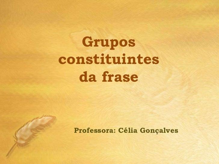 Gruposconstituintes  da frase  Professora: Célia Gonçalves