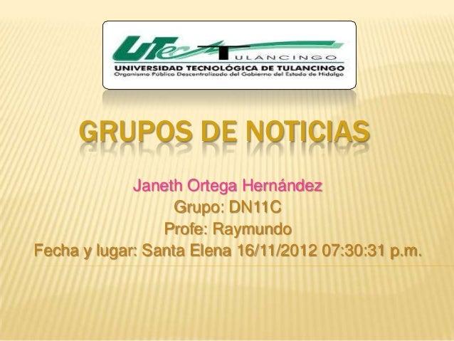 GRUPOS DE NOTICIAS             Janeth Ortega Hernández                   Grupo: DN11C                 Profe: RaymundoFecha...