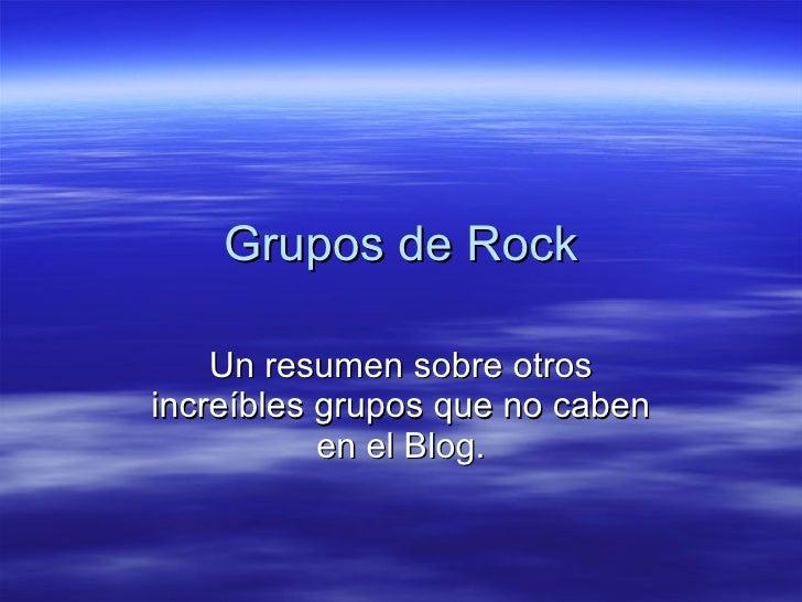 Grupos de Rock Un resumen sobre otros increíbles grupos que no caben en el Blog.