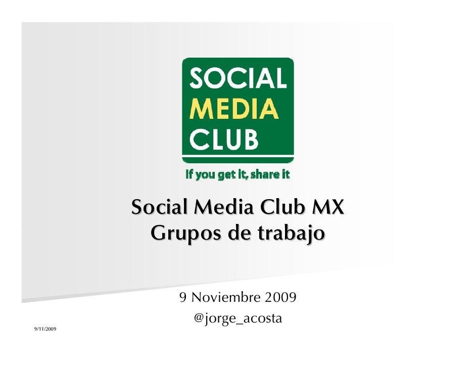 Social Media Club MX               Grupos de trabajo                  9 Noviembre 2009                   @jorge_acosta 9/1...