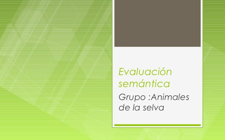 EvaluaciónsemánticaGrupo :Animalesde la selva