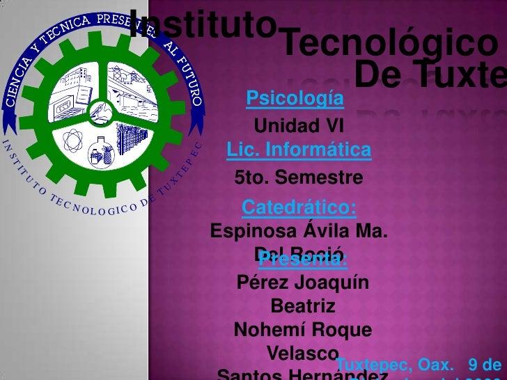 Instituto<br />Tecnológico<br />De Tuxtepec<br />Psicología<br />Unidad VI<br />Lic. Informática<br />5to. Semestre<br />C...
