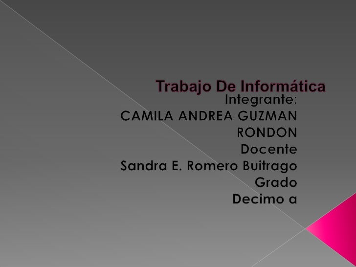 Trabajo De Informática<br />Integrante:<br />CAMILA ANDREA GUZMAN RONDON<br />Docente <br />Sandra E. Romero Buitrago <br ...