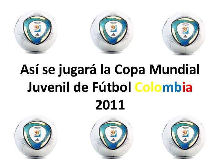 Copa Mundial de Fútbol Sub20 Colombia 2011<br />Así se jugará la Copa Mundial Juvenil de Fútbol Colombia 2011<br />