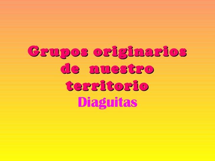 Grupos originarios de  nuestro territorio Diaguitas