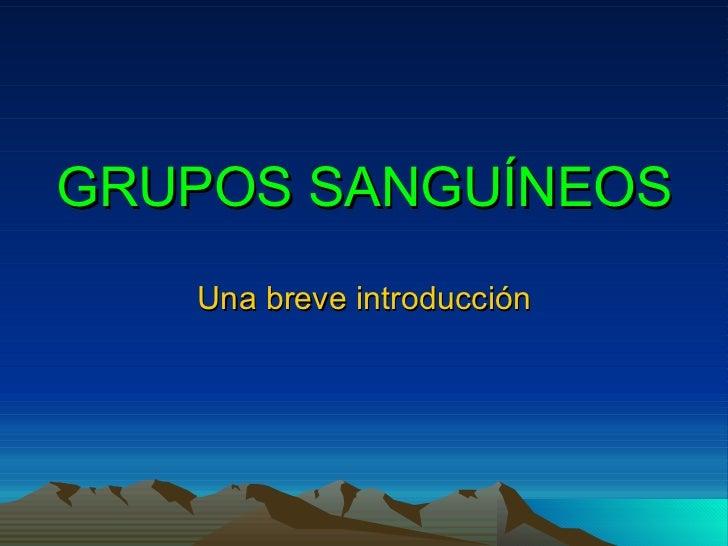 GRUPOS SANGUÍNEOS Una breve introducción