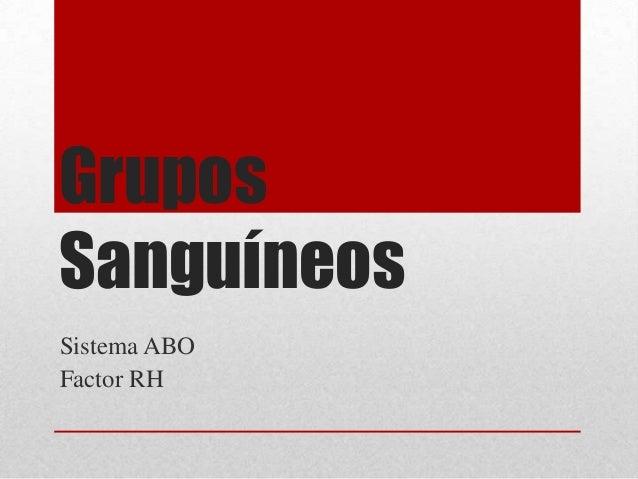 Grupos Sanguíneos Sistema ABO Factor RH