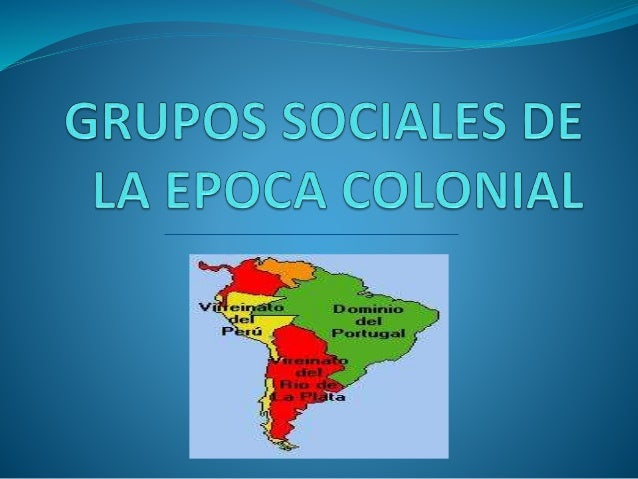 La Organizacion Social En La Epoca De La Colonia - apexwallpapers.com
