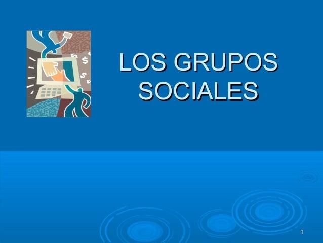 11 LOS GRUPOSLOS GRUPOS SOCIALESSOCIALES