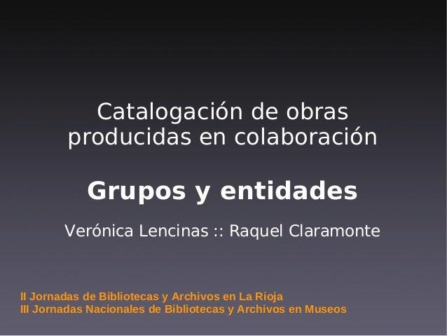 Catalogación de obras producidas en colaboración Grupos y entidades Verónica Lencinas :: Raquel Claramonte II Jornadas de ...