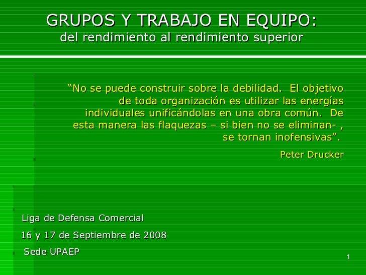 GRUPOS Y TRABAJO EN EQUIPO: del rendimiento al rendimiento superior Liga de Defensa Comercial 16 y 17 de Septiembre de 200...