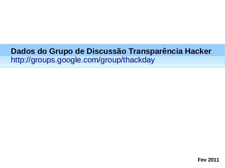 Dados do Grupo de Discussão Transparência Hacker http://groups.google.com/group/thackday Fev 2011