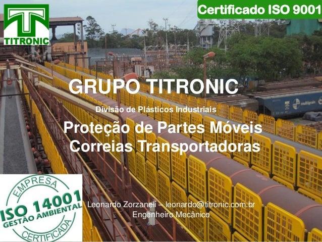 GRUPO TITRONIC  Proteção de Partes Móveis  Correias Transportadoras  Divisão de Plásticos Industriais  Leonardo Zorzaneli ...