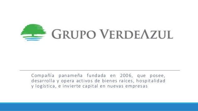 Compañía panameña fundada en 2006, que posee, desarrolla y opera activos de bienes raíces, hospitalidad y logística, e inv...
