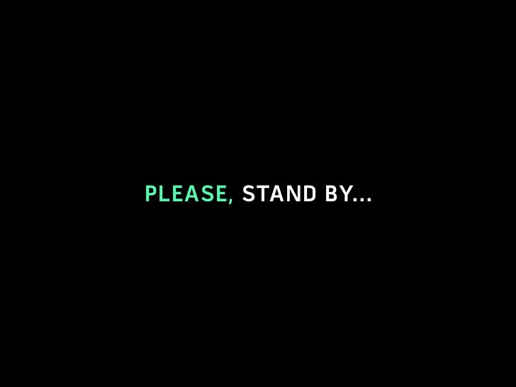 PLEASE, STAND BY...