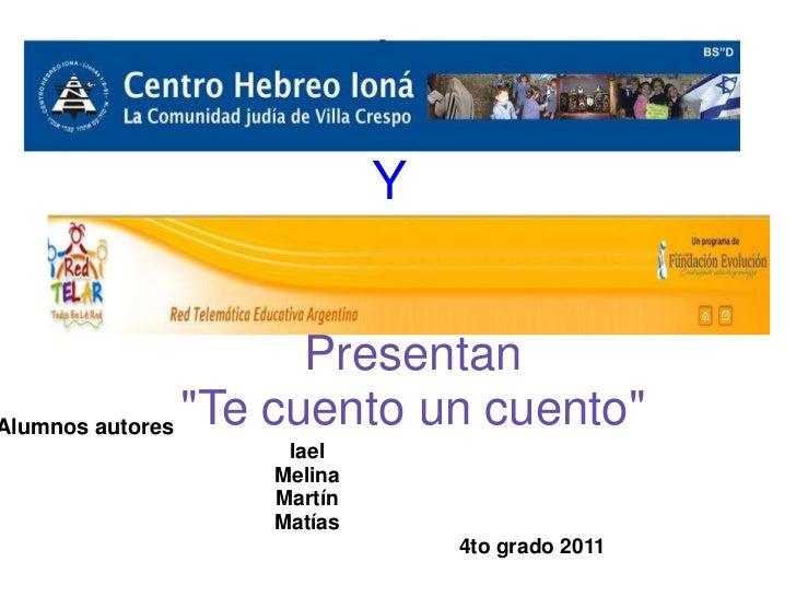 """Y                      PresentanAlumnos autores """"Te cuento un cuento""""                Iael               Melina            ..."""