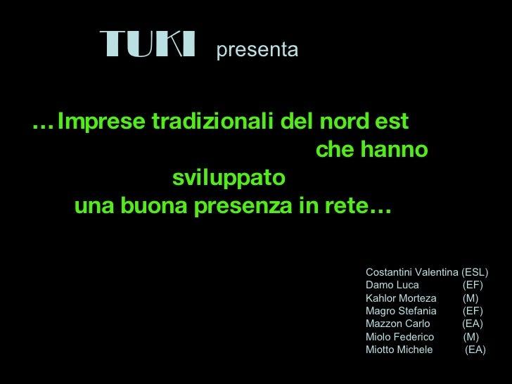 TUKI   presenta <ul><li>Costantini Valentina (ESL) </li></ul><ul><li>Damo Luca  (EF) </li></ul><ul><li>Kahlor Morteza  (M)...