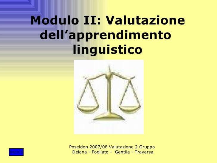 Modulo II: Valutazione dell'apprendimento  linguistico Poseidon 2007/08 Valutazione 2 Gruppo Deiana - Fogliato -  Gentile ...